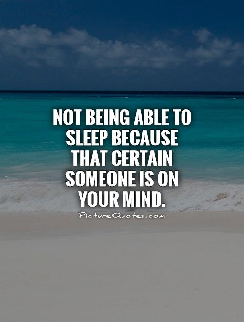 Not being able to sleep because that certain someone is on your mind Picture Quote #1