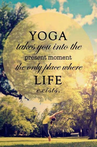 Yoga takes you into the present moment, the only place where life exists Picture Quote #1
