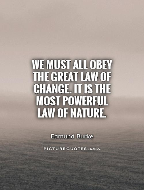 We must all obey the great law of change. It is the most powerful law of nature Picture Quote #1
