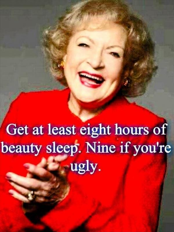 Get at least eight hours of sleep. Nine if you're ugly Picture Quote #1
