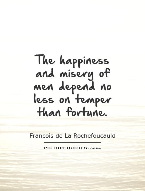 The happiness and misery of men depend no less on temper than fortune Picture Quote #1