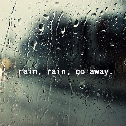 Rain, rain, go away Picture Quote #1