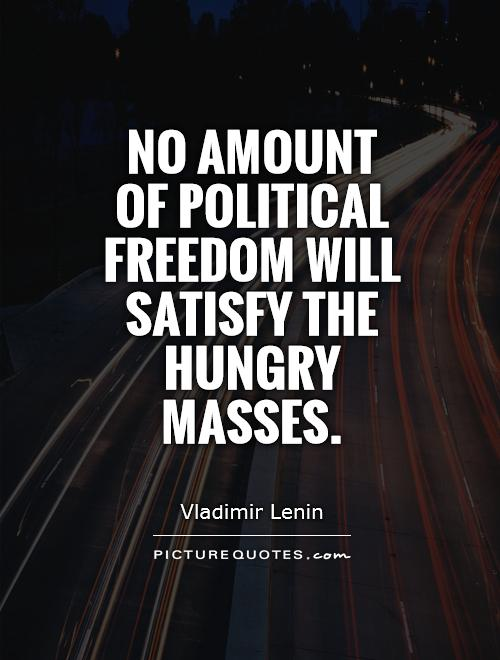 No amount of political freedom will satisfy the hungry masses Picture Quote #1