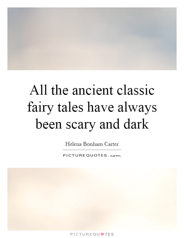 All the ancient classic fairy tales have always been scary and dark Picture Quote #1