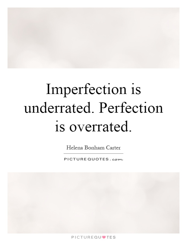 Imperfection is underrated. Perfection is overrated Picture Quote #1