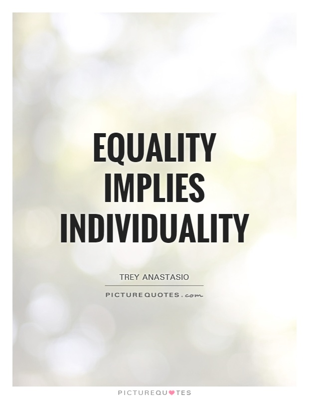 Equality implies individuality | Picture Quotes