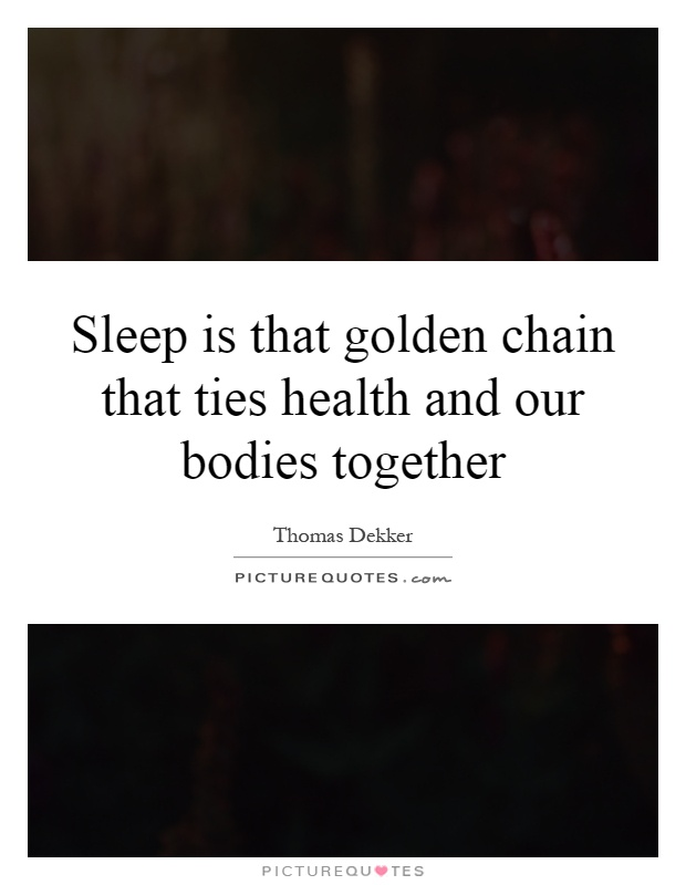 Sleep is that golden chain that ties health and our bodies together Picture Quote #1