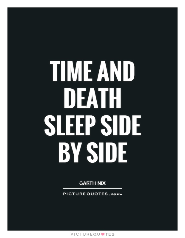 Time and death sleep side by side Picture Quote #1