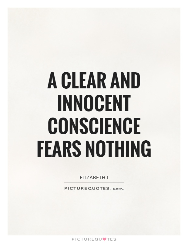 A clear and innocent conscience fears nothing Picture Quote #1