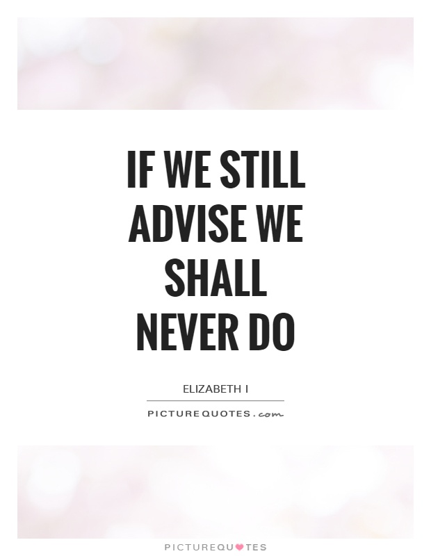 If we still advise we shall never do Picture Quote #1