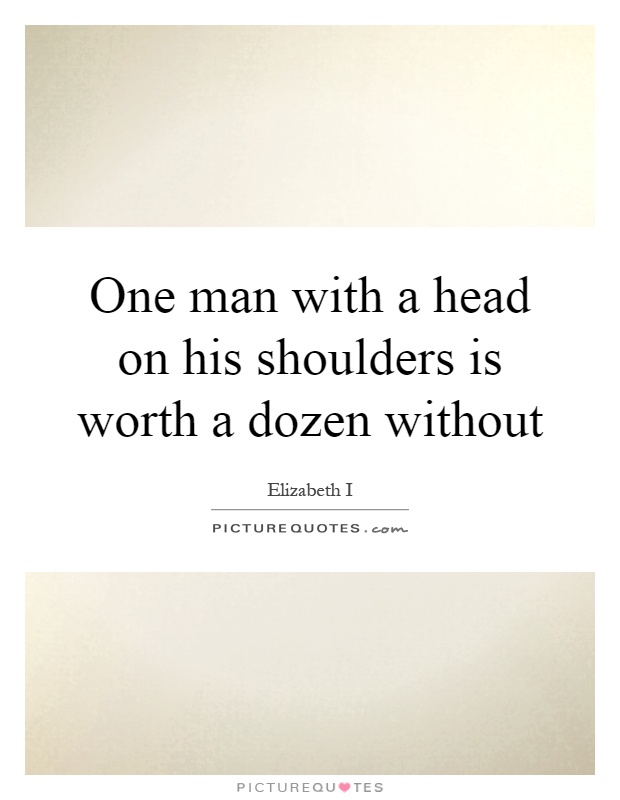 One man with a head on his shoulders is worth a dozen without Picture Quote #1