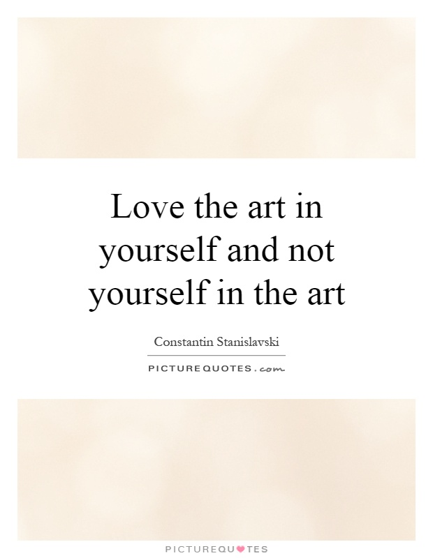 Love the art in yourself and not yourself in the art Picture Quote #1