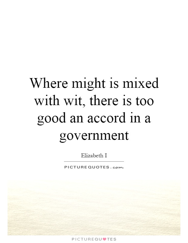 Where might is mixed with wit, there is too good an accord in a government Picture Quote #1
