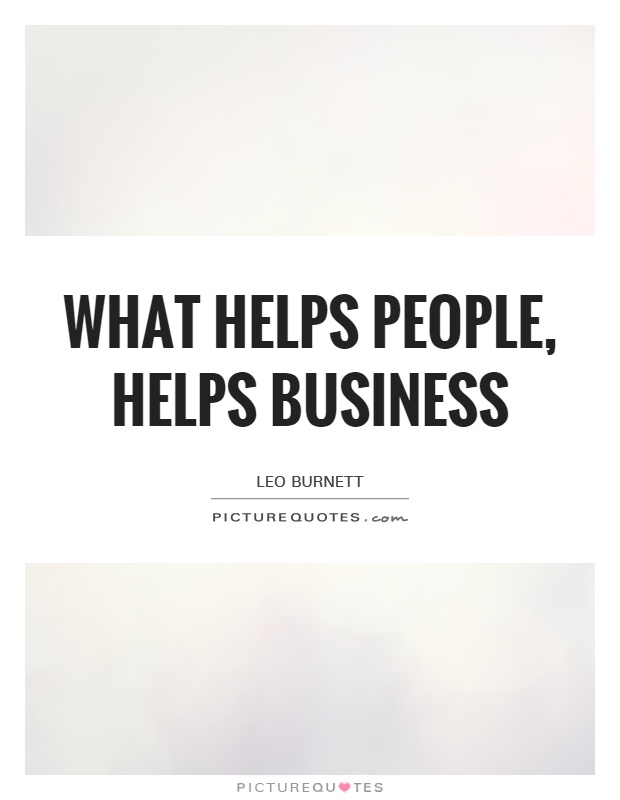 What helps people, helps business Picture Quote #1