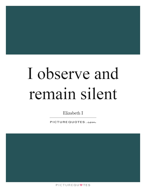 I observe and remain silent Picture Quote #1