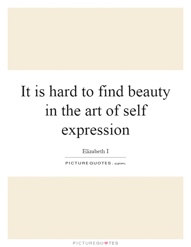It is hard to find beauty in the art of self expression Picture Quote #1