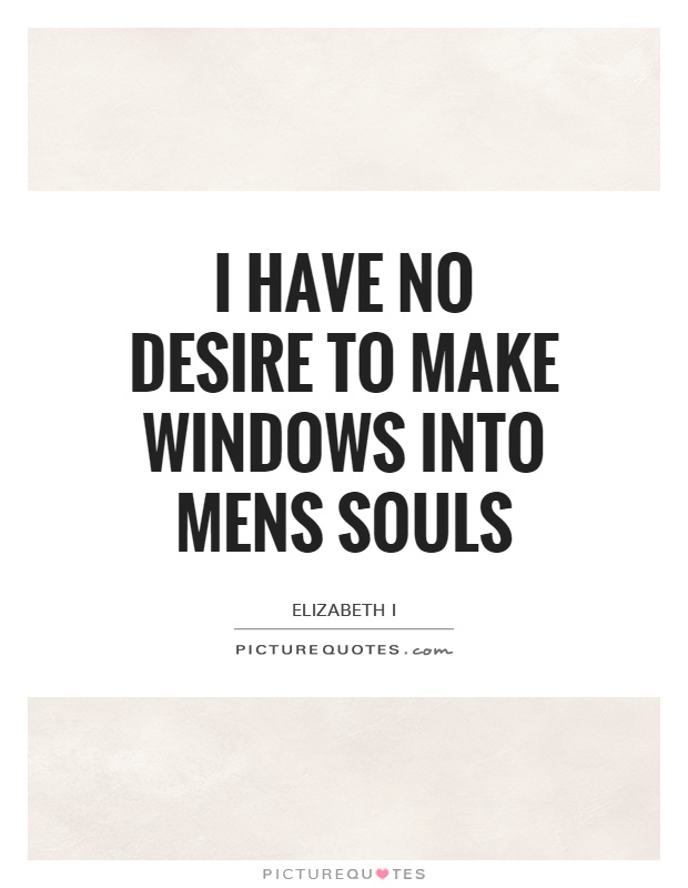 I have no desire to make windows into mens souls Picture Quote #1