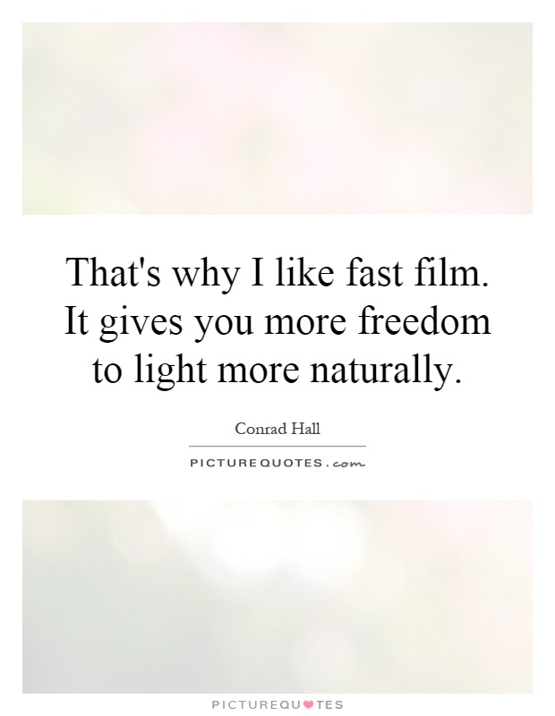 That's why I like fast film. It gives you more freedom to light more naturally Picture Quote #1