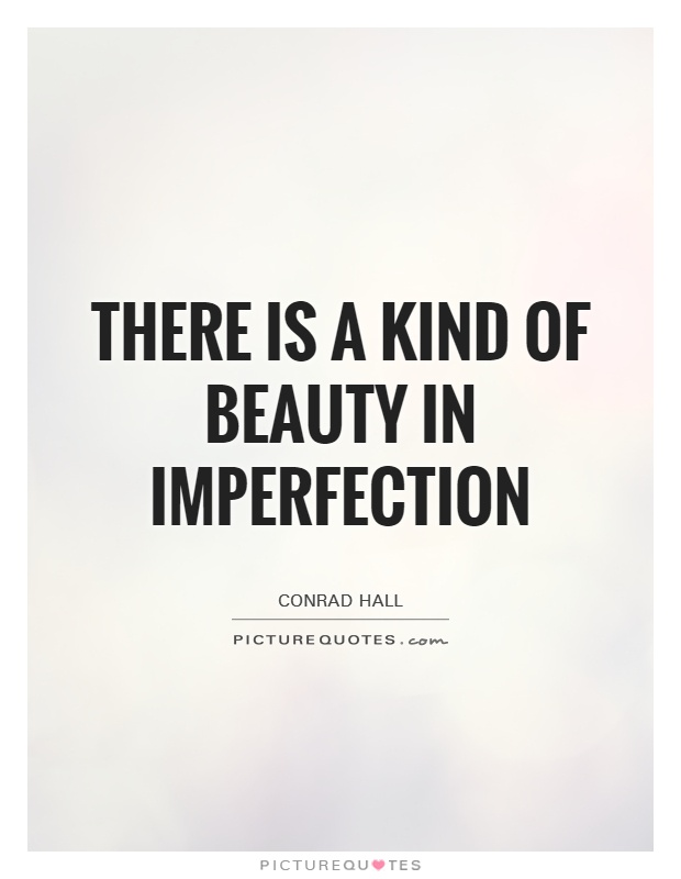 There is a kind of beauty in imperfection Picture Quote #1