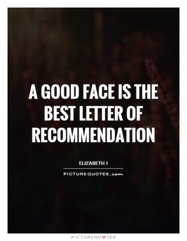 A good face is the best letter of recommendation Picture Quote #1