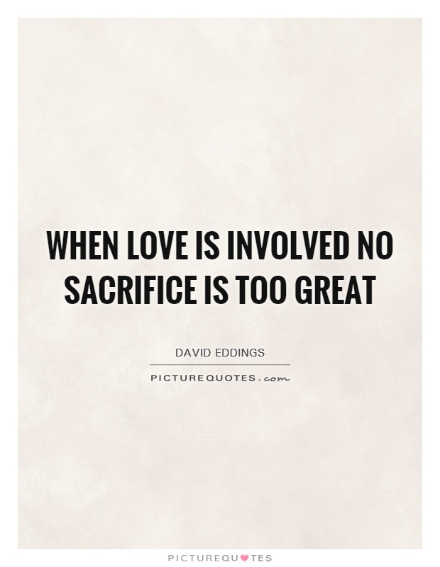 When love is involved no sacrifice is too great Picture Quote #1