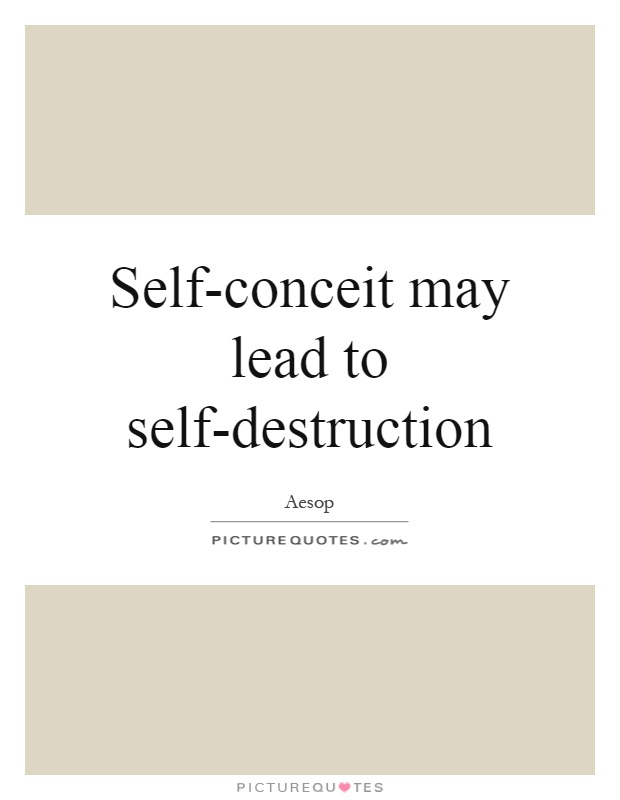 Self-conceit may lead to self-destruction | Picture Quotes