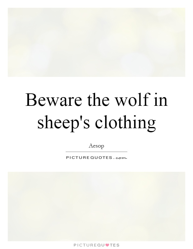 Beware the wolf in sheep's clothing Picture Quote #1