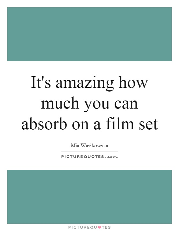 It's amazing how much you can absorb on a film set Picture Quote #1