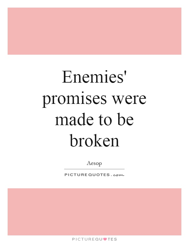 promises are made to be broken essay Read this college essay and over 1,500,000 others like it now analysis of poem: promises like pie crust she believes that promises are made to be broken.