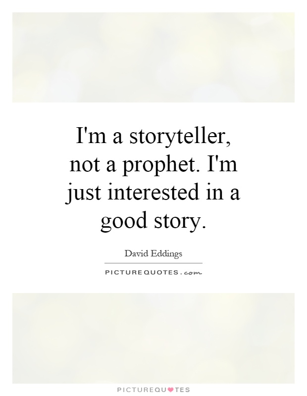 I'm a storyteller, not a prophet. I'm just interested in a good story Picture Quote #1