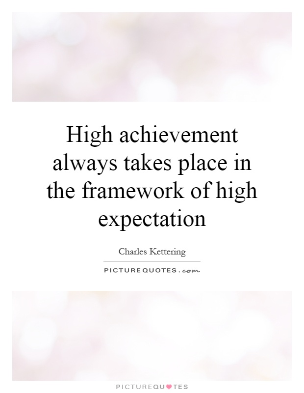 High achievement always takes place in the framework of high expectation Picture Quote #1