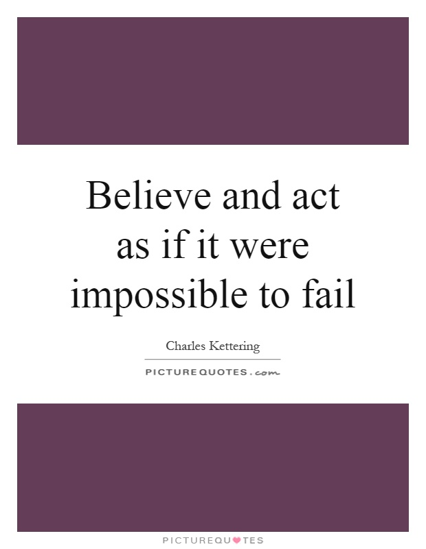 Believe and act as if it were impossible to fail Picture Quote #1