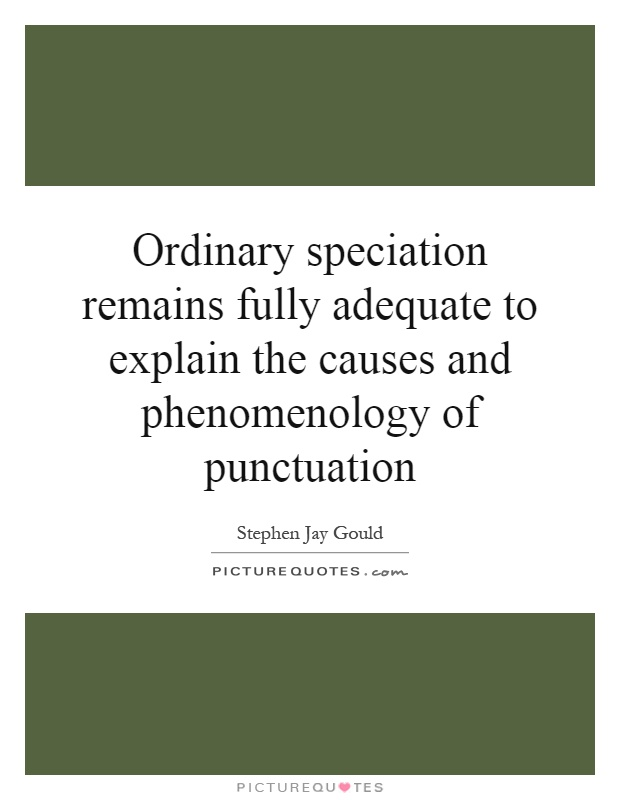 Ordinary speciation remains fully adequate to explain the causes and phenomenology of punctuation Picture Quote #1