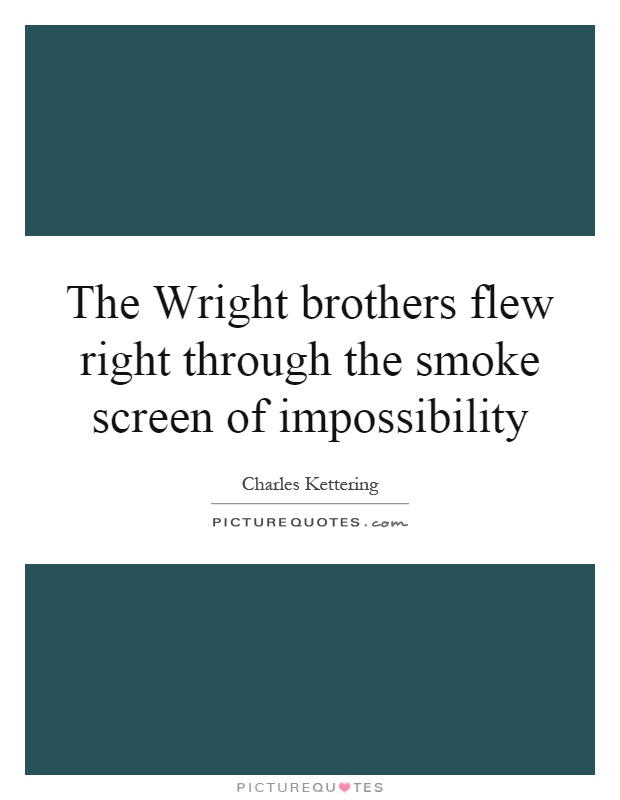 The Wright brothers flew right through the smoke screen of impossibility Picture Quote #1