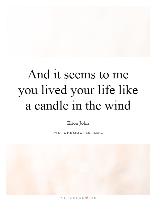 And it seems to me you lived your life like a candle in the wind Picture Quote #1