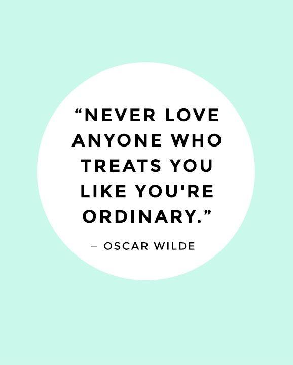 Never love anyone who treats you like you're ordinary Picture Quote #1