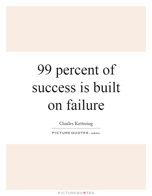 99 percent of success is built on failure Picture Quote #1