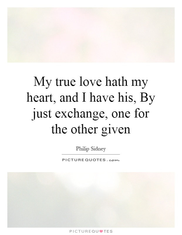 My true love hath my heart, and I have his, By just ...