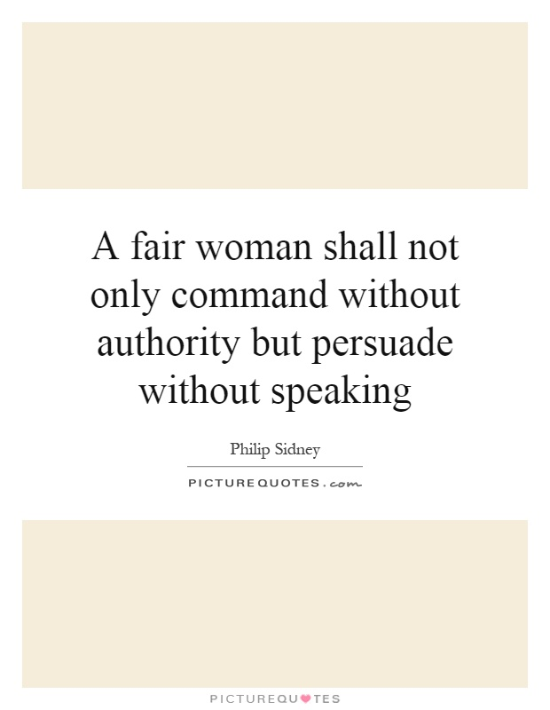 A fair woman shall not only command without authority but persuade without speaking Picture Quote #1