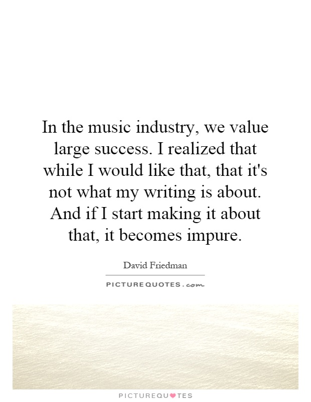 success in the music industry The concept of success in nigerian music is a very ambiguous subject, often finding meanings that are in keeping with the societal definition of success.