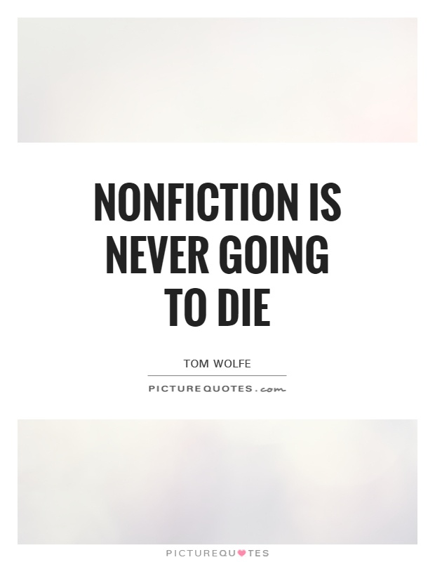 Nonfiction is never going to die Picture Quote #1