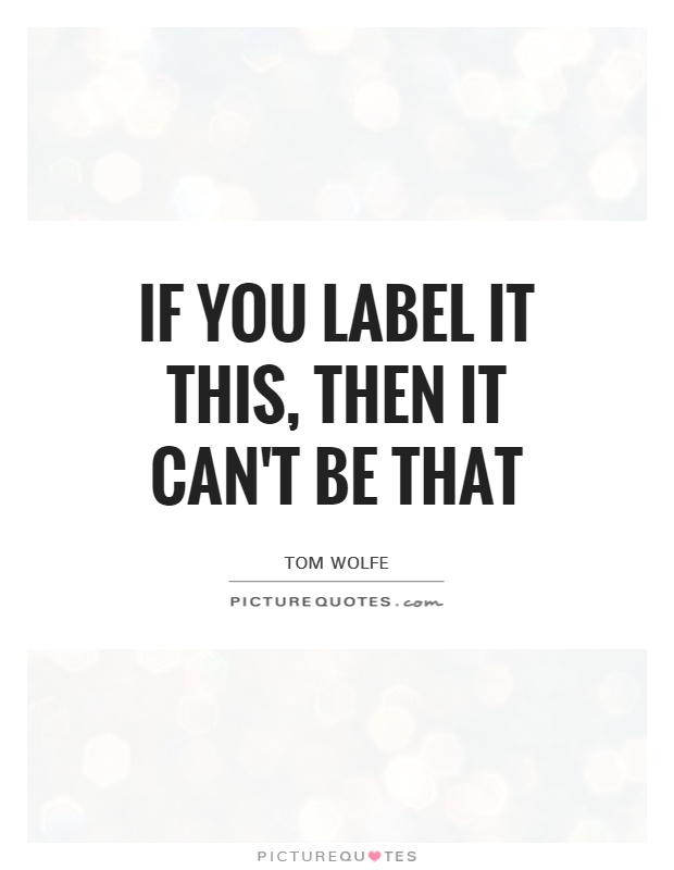 If you label it this, then it can't be that Picture Quote #1