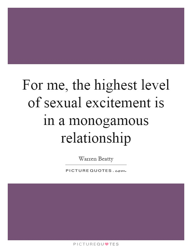For me, the highest level of sexual excitement is in a monogamous relationship Picture Quote #1