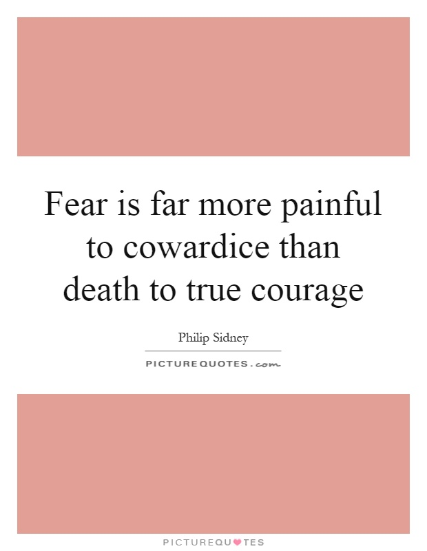 Fear is far more painful to cowardice than death to true courage Picture Quote #1