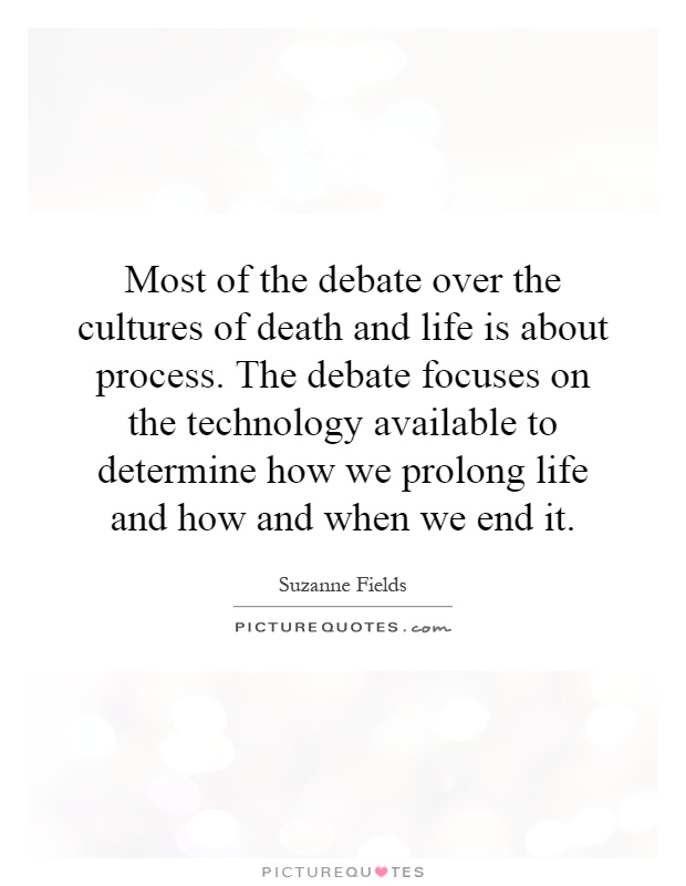 Quotes About Death And Life Amusing Most Of The Debate Over The Cultures Of Death And Life Is About