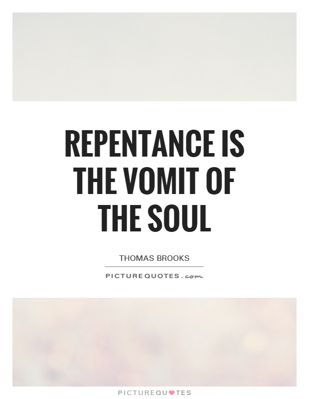 Repentance is the vomit of the soul Picture Quote #1