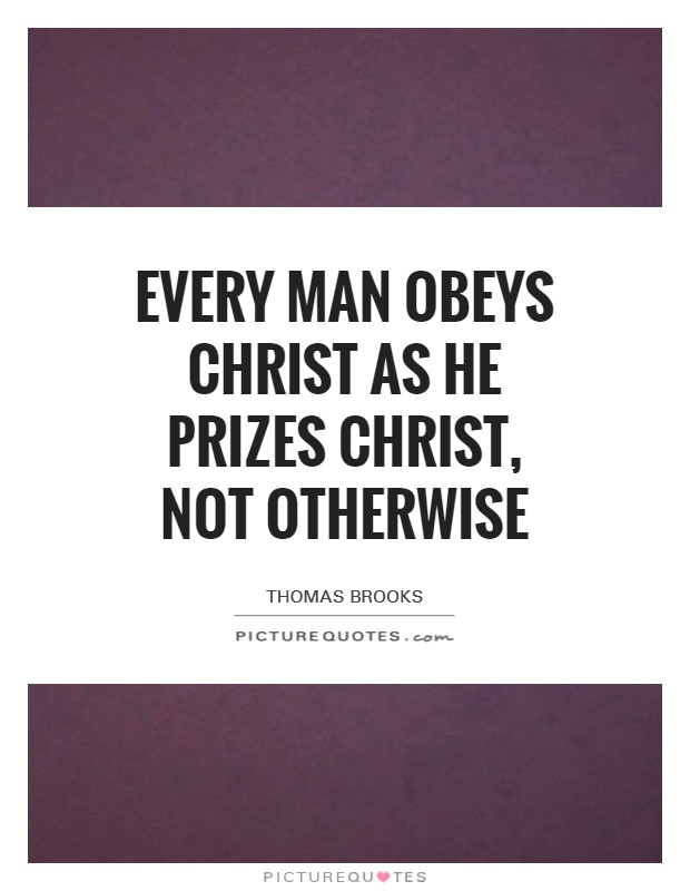 Every man obeys Christ as he prizes Christ, not otherwise Picture Quote #1