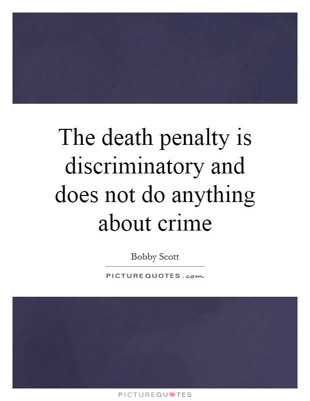 The death penalty is discriminatory and does not do anything about crime Picture Quote #1