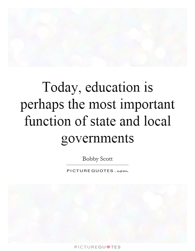 Today, education is perhaps the most important function of state and local governments Picture Quote #1