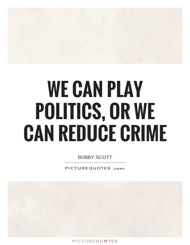 We can play politics, or we can reduce crime Picture Quote #1